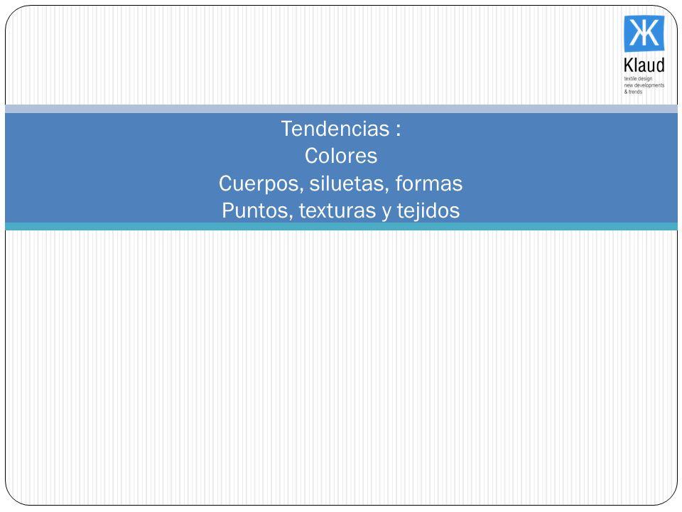 Tendencias : Colores Cuerpos, siluetas, formas Puntos, texturas y tejidos