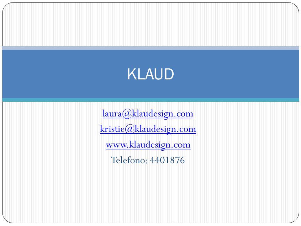 KLAUD laura@klaudesign.com kristie@klaudesign.com www.klaudesign.com