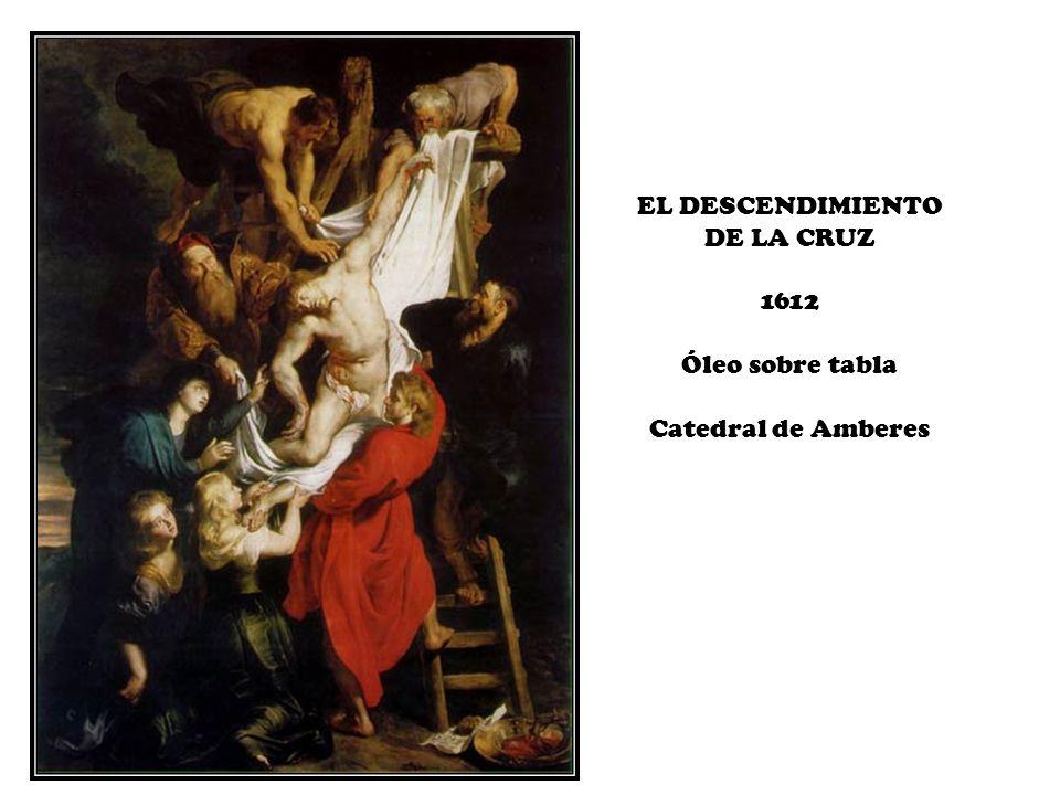 EL DESCENDIMIENTO DE LA CRUZ 1612 Óleo sobre tabla Catedral de Amberes
