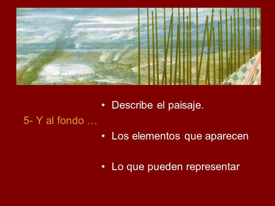 Un paisaje Describe el paisaje. 5- Y al fondo …