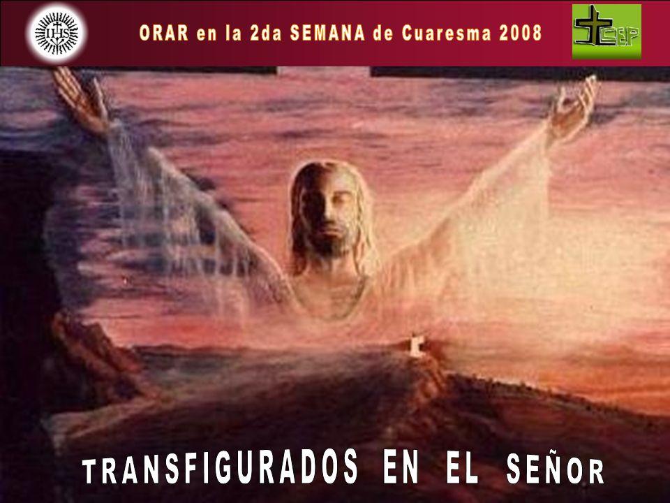 ORAR en la 2da SEMANA de Cuaresma 2008 TRANSFIGURADOS EN EL SEÑOR
