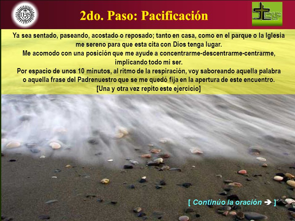 2do. Paso: PacificaciónYa sea sentado, paseando, acostado o reposado; tanto en casa, como en el parque o la Iglesia.