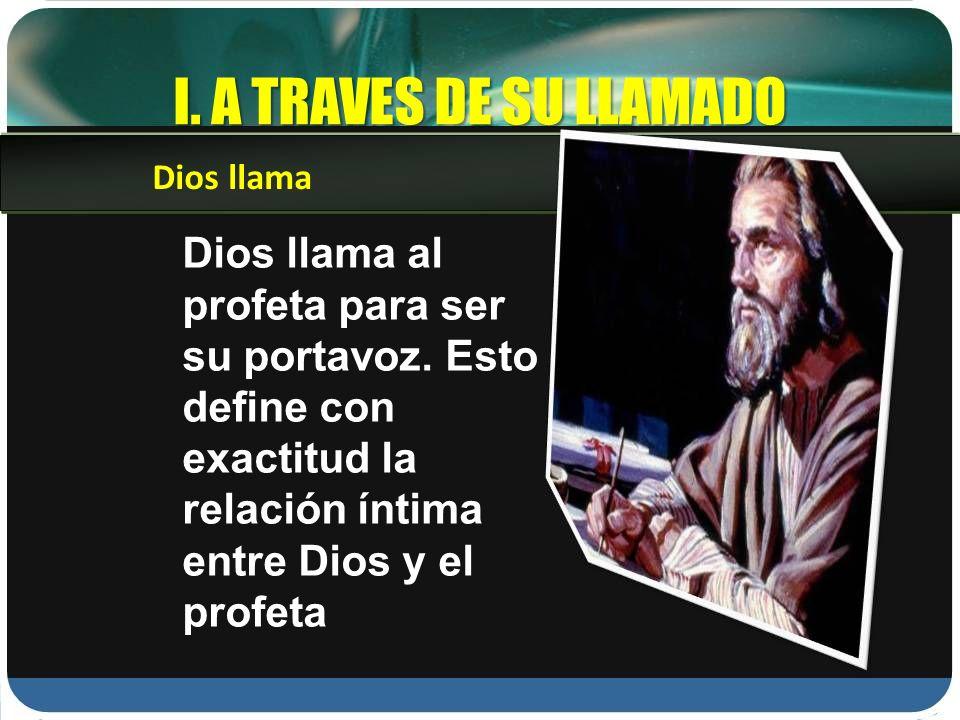 I. A TRAVES DE SU LLAMADO Dios llama.