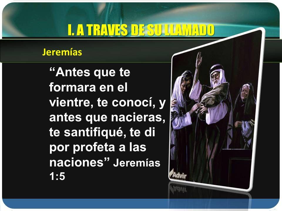 I. A TRAVES DE SU LLAMADO Jeremías.