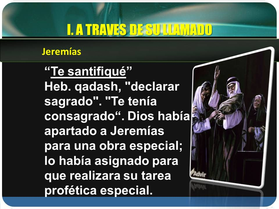 I. A TRAVES DE SU LLAMADO Te santifiqué