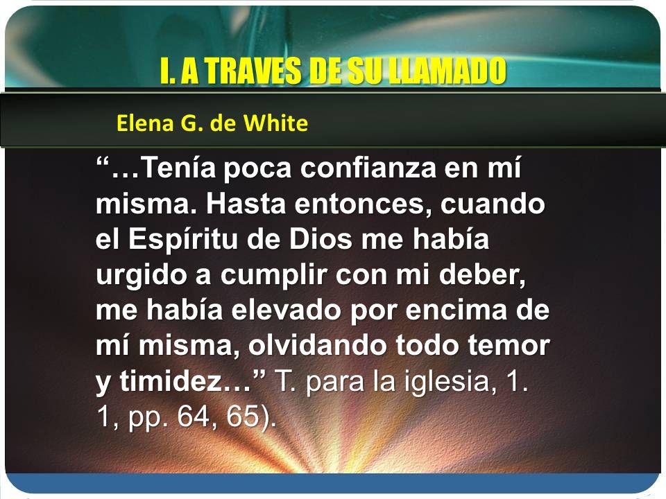 I. A TRAVES DE SU LLAMADO Elena G. de White.