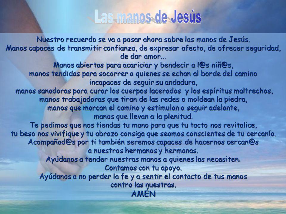 Las manos de Jesús Nuestro recuerdo se va a posar ahora sobre las manos de Jesús.