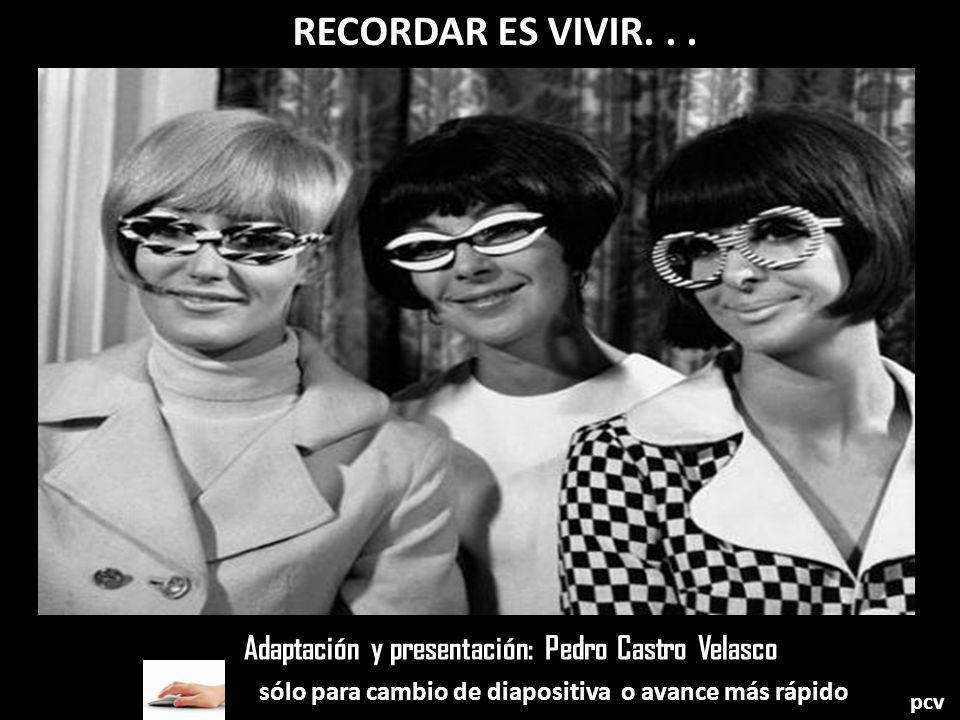 RECORDAR ES VIVIR. . . Adaptación y presentación: Pedro Castro Velasco