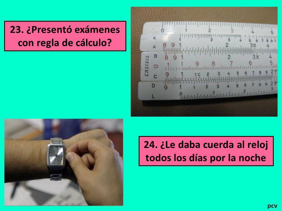23. ¿Presentó exámenes con regla de cálculo