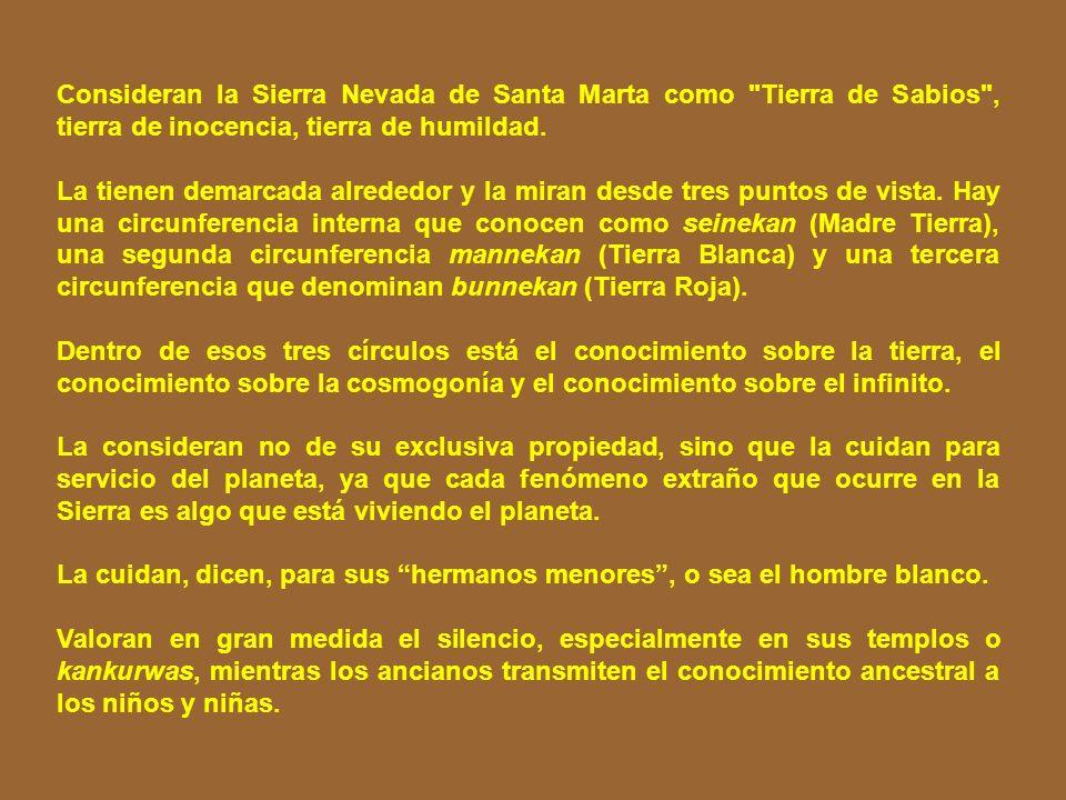 Consideran la Sierra Nevada de Santa Marta como Tierra de Sabios , tierra de inocencia, tierra de humildad.