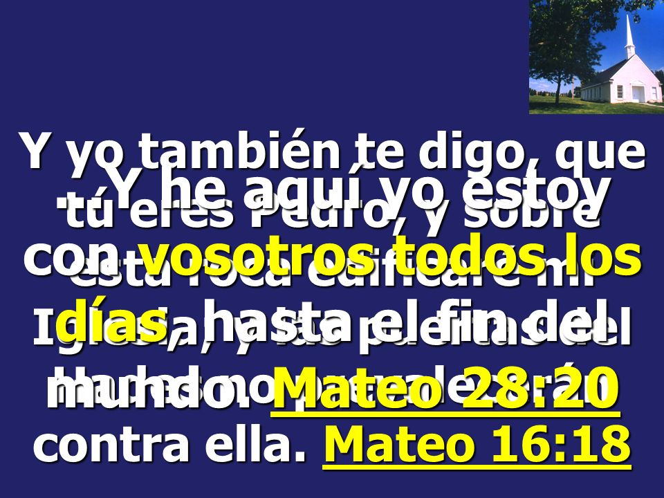 Y yo también te digo, que tú eres Pedro, y sobre esta roca edificaré mi Iglesia; y las puertas del Hades no prevalecerán contra ella. Mateo 16:18
