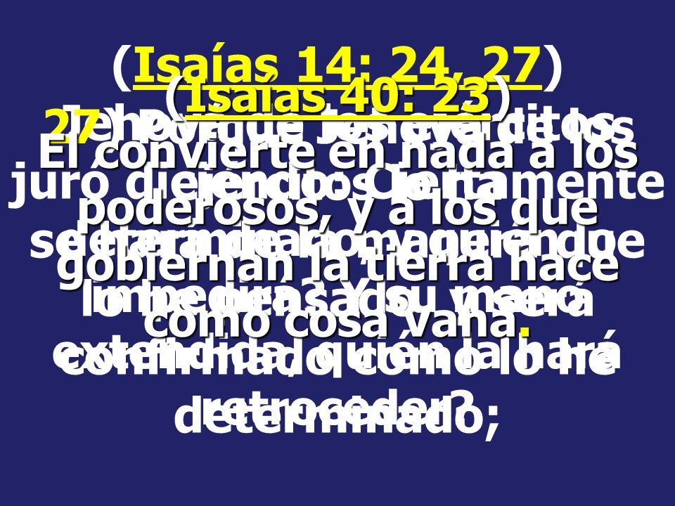 (Isaías 14: 24, 27) Jehová de los ejércitos juró diciendo: Ciertamente se hará de la manera que lo he pensado, y será confirmado como lo he determinado;
