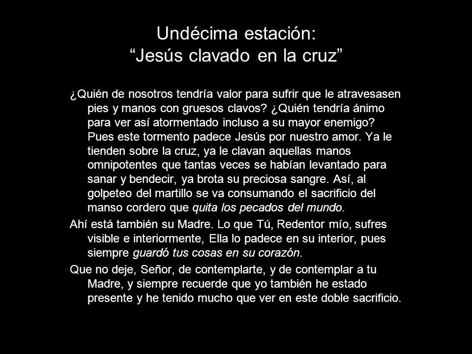 Undécima estación: Jesús clavado en la cruz