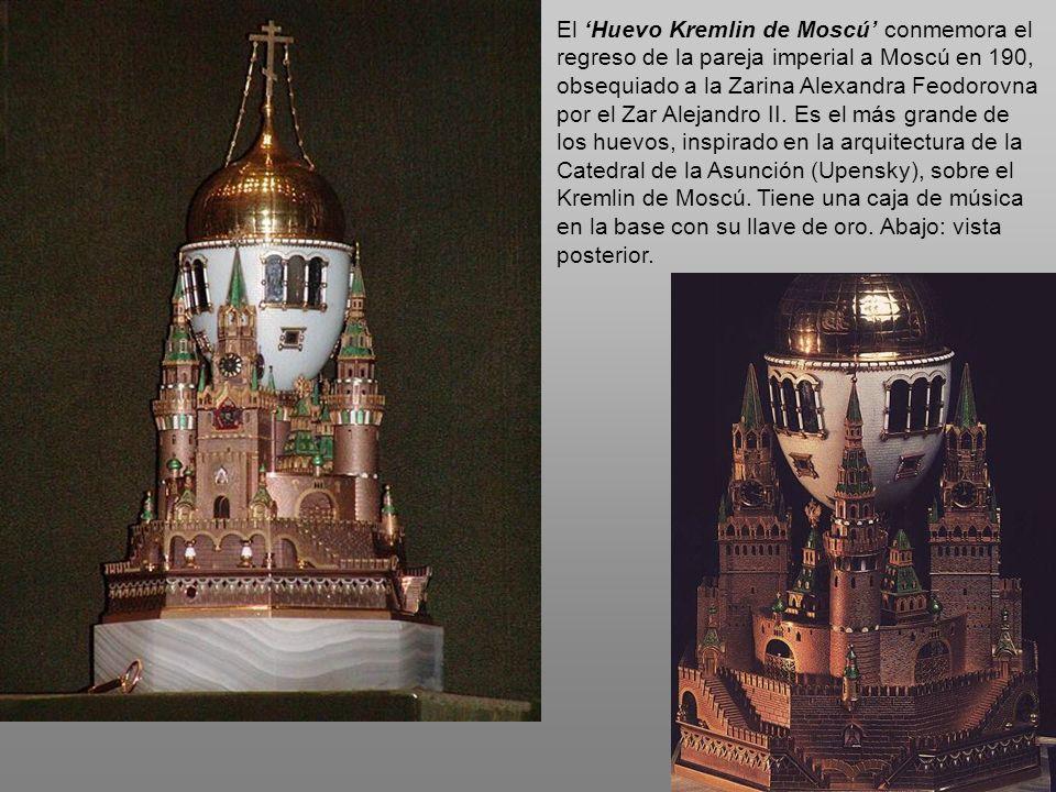 El 'Huevo Kremlin de Moscú' conmemora el regreso de la pareja imperial a Moscú en 190, obsequiado a la Zarina Alexandra Feodorovna por el Zar Alejandro II.