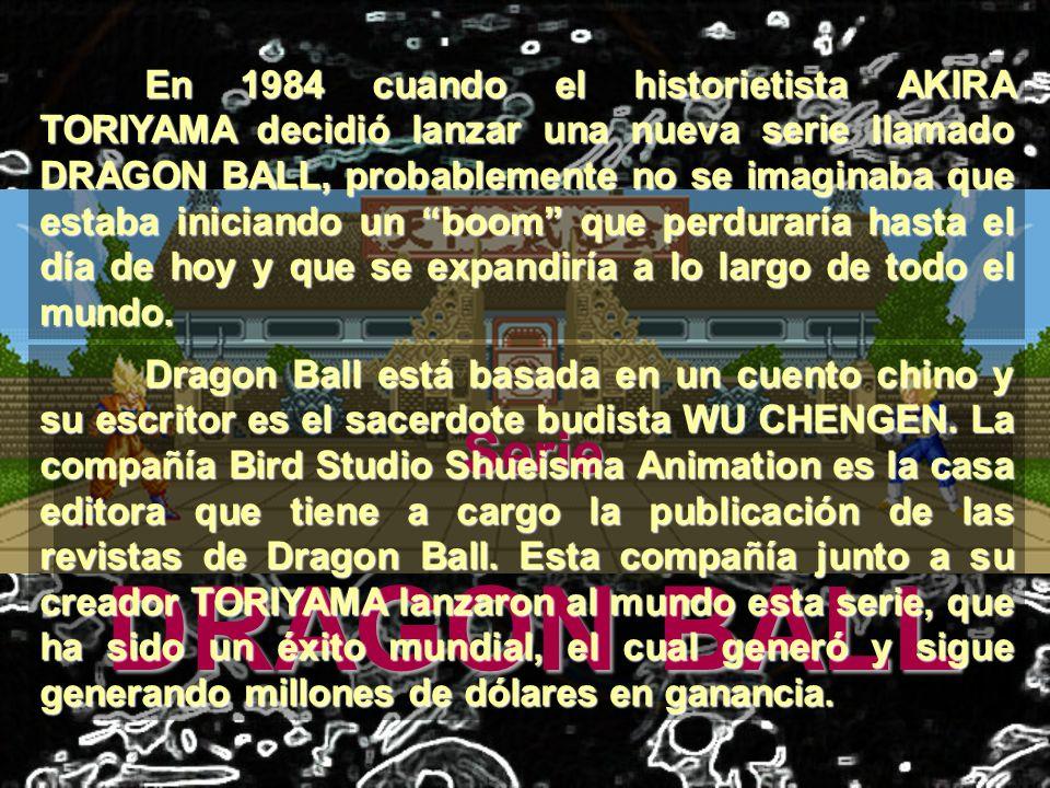 En 1984 cuando el historietista AKlRA TORIYAMA decidió lanzar una nueva serie llamado DRAGON BALL, probablemente no se imaginaba que estaba iniciando un boom que perduraría hasta el día de hoy y que se expandiría a lo largo de todo el mundo.