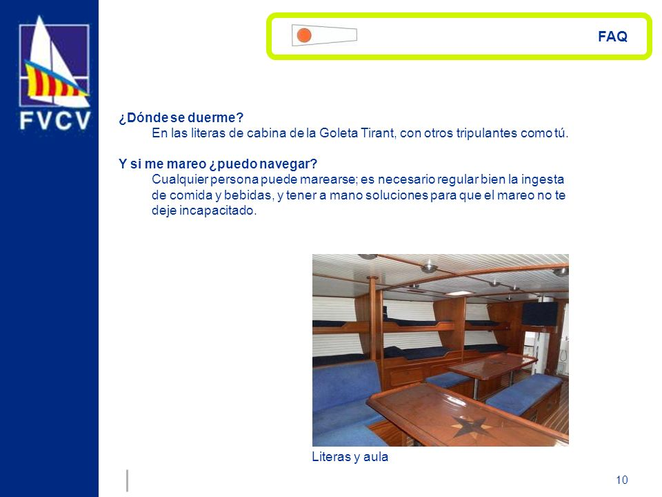 FAQ ¿Dónde se duerme En las literas de cabina de la Goleta Tirant, con otros tripulantes como tú.