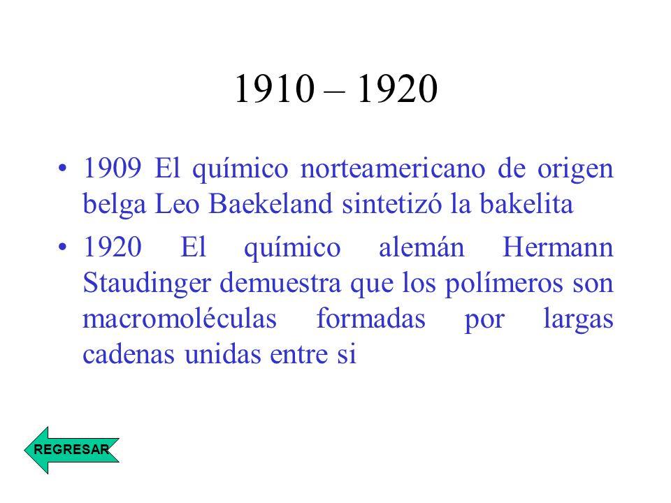 1910 – 1920 1909 El químico norteamericano de origen belga Leo Baekeland sintetizó la bakelita.