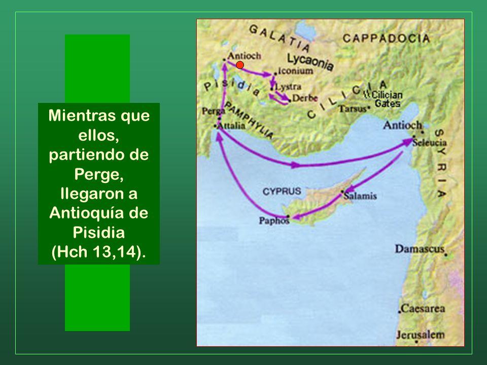 Mientras que ellos, partiendo de Perge, llegaron a Antioquía de Pisidia