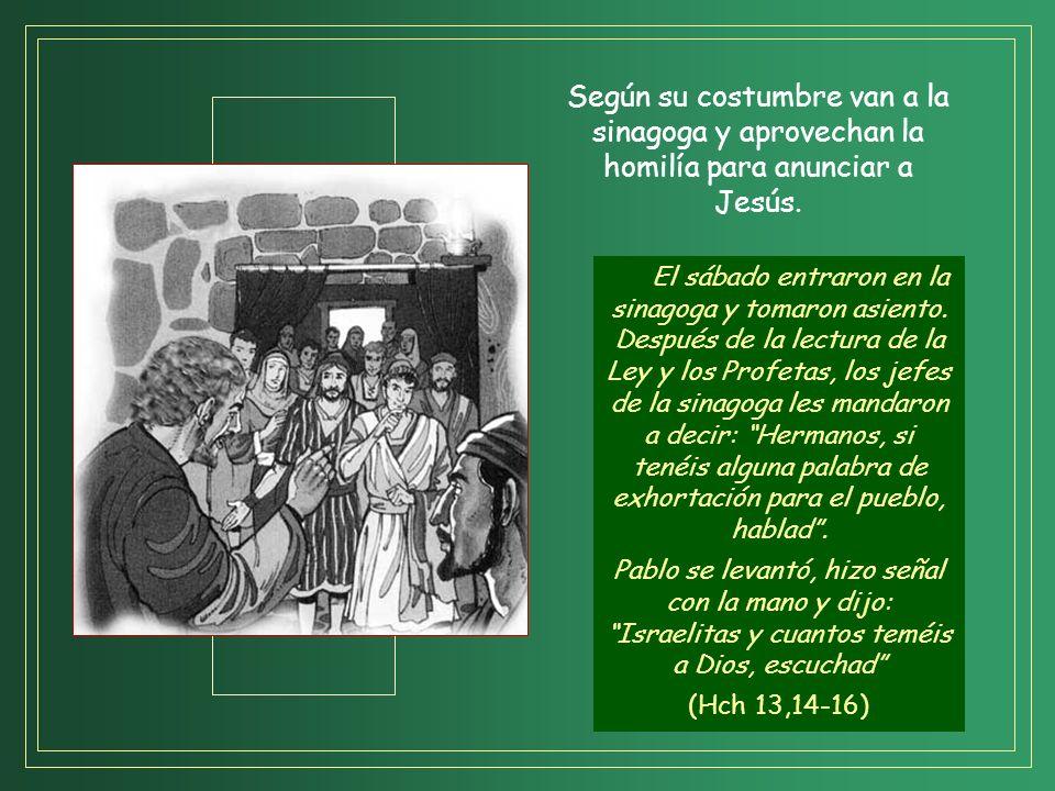 Según su costumbre van a la sinagoga y aprovechan la homilía para anunciar a Jesús.