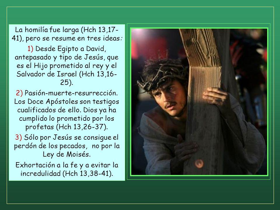 La homilía fue larga (Hch 13,17- 41), pero se resume en tres ideas: