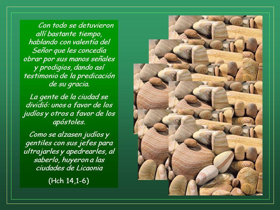 Con todo se detuvieron allí bastante tiempo, hablando con valentía del Señor que les concedía obrar por sus manos señales y prodigios, dando así testimonio de la predicación de su gracia.