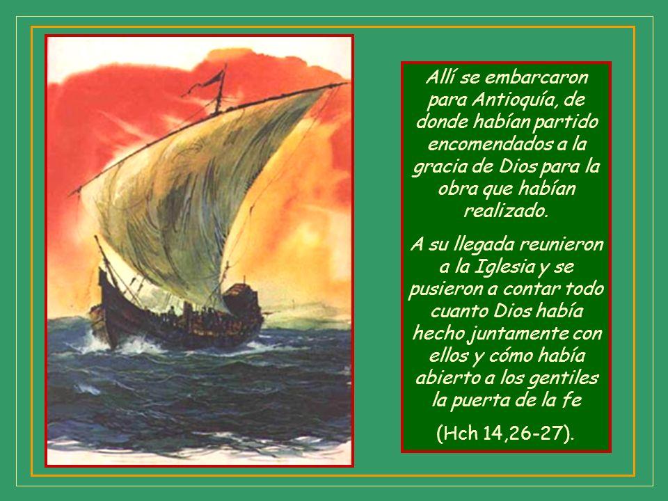 Allí se embarcaron para Antioquía, de donde habían partido encomendados a la gracia de Dios para la obra que habían realizado.