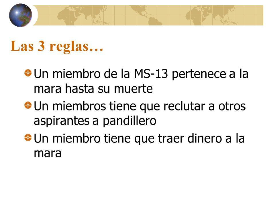 Las 3 reglas… Un miembro de la MS-13 pertenece a la mara hasta su muerte. Un miembros tiene que reclutar a otros aspirantes a pandillero.