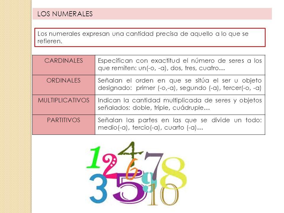 LOS NUMERALES Los numerales expresan una cantidad precisa de aquello a lo que se refieren. CARDINALES.