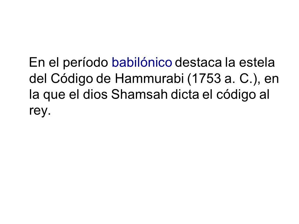 En el período babilónico destaca la estela del Código de Hammurabi (1753 a.