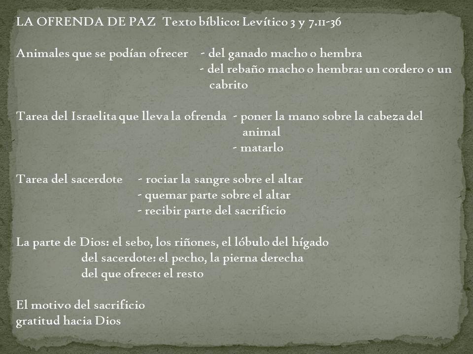 LA OFRENDA DE PAZ Texto bíblico: Levítico 3 y 7.11-36