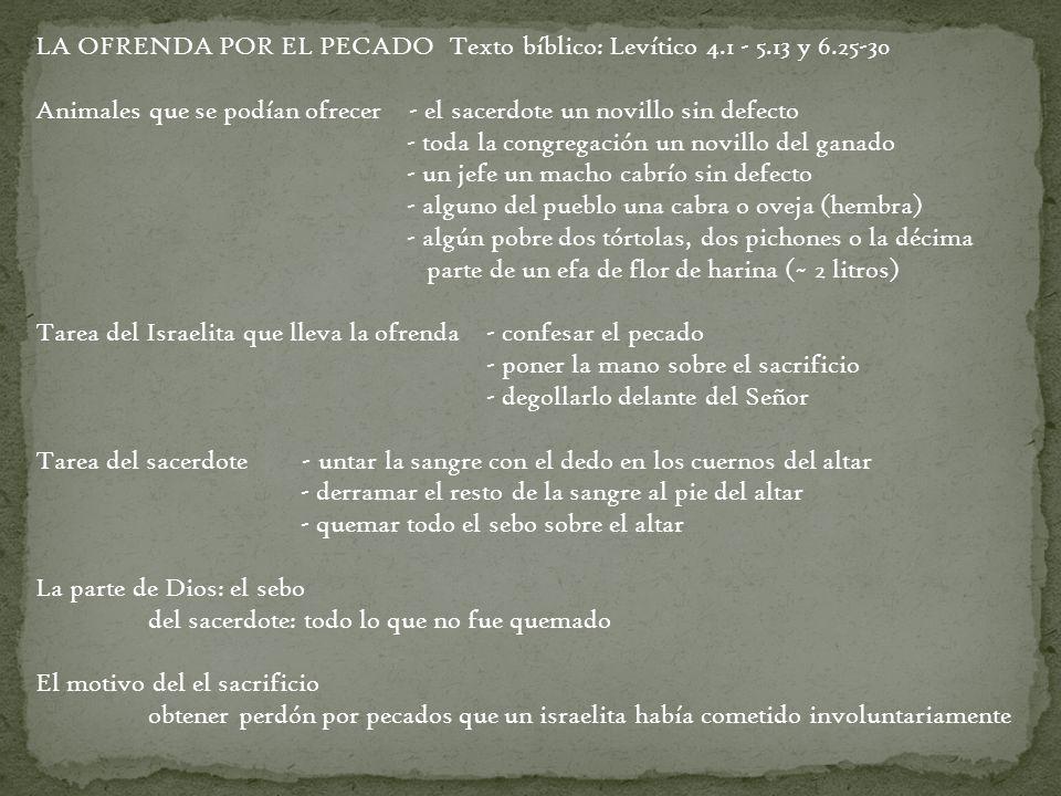 LA OFRENDA POR EL PECADO Texto bíblico: Levítico 4.1 - 5.13 y 6.25-30