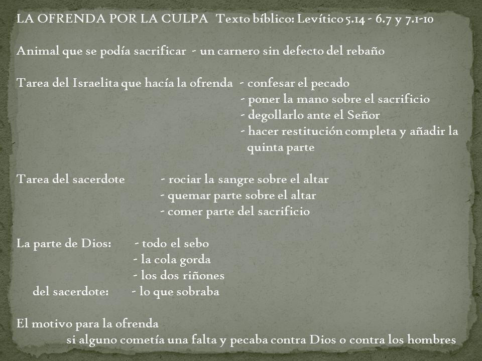 LA OFRENDA POR LA CULPA Texto bíblico: Levítico 5.14 - 6.7 y 7.1-10
