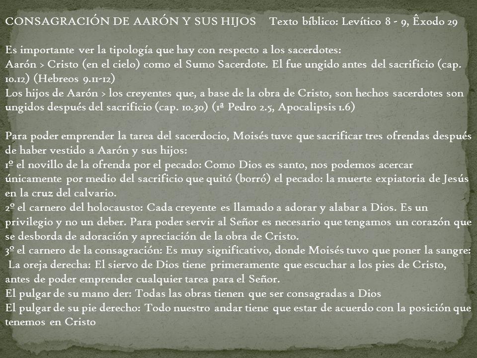 CONSAGRACIÓN DE AARÓN Y SUS HIJOS Texto bíblico: Levítico 8 - 9, Êxodo 29