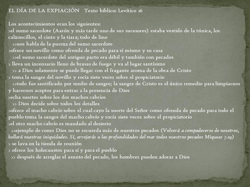 EL DÍA DE LA EXPIACIÓN Texto bíblico: Levítico 16