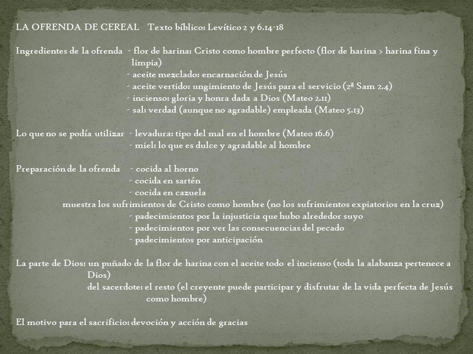 LA OFRENDA DE CEREAL Texto bíblico: Levítico 2 y 6.14-18