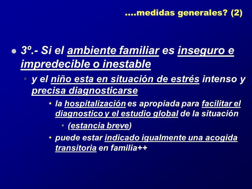 3º.- Si el ambiente familiar es inseguro e impredecible o inestable