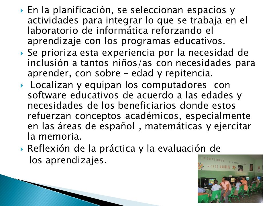 En la planificación, se seleccionan espacios y actividades para integrar lo que se trabaja en el laboratorio de informática reforzando el aprendizaje con los programas educativos.