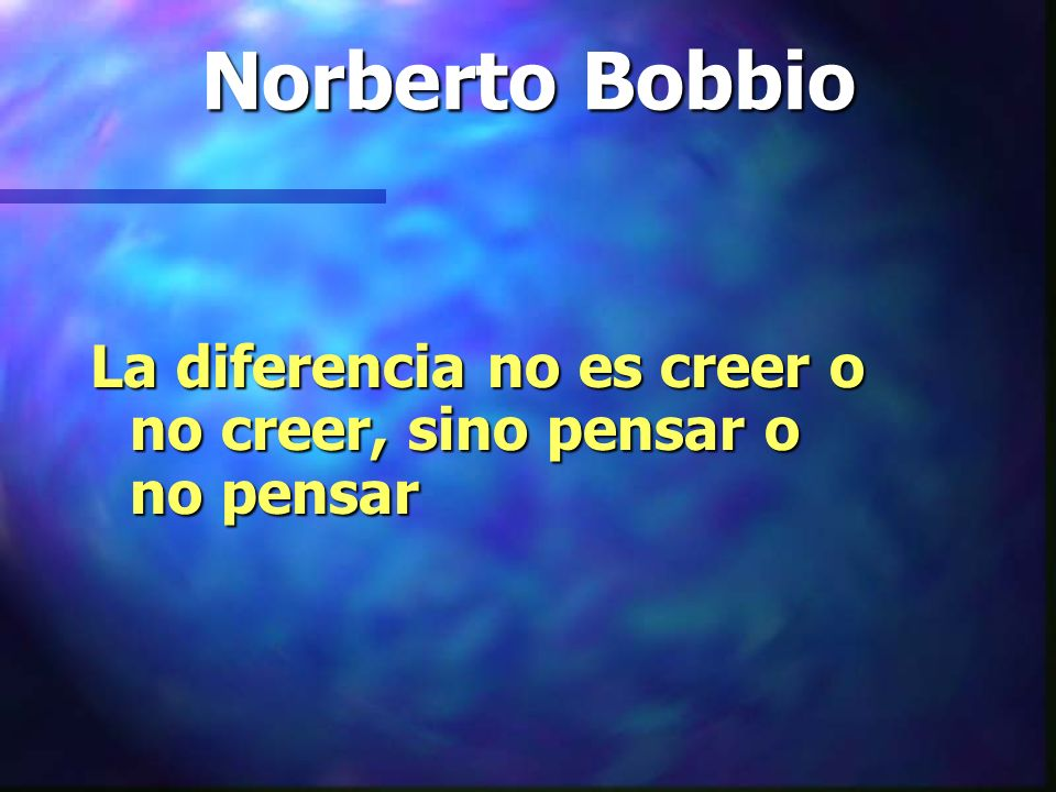 Norberto Bobbio La diferencia no es creer o no creer, sino pensar o no pensar