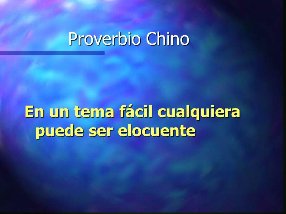 Proverbio Chino En un tema fácil cualquiera puede ser elocuente