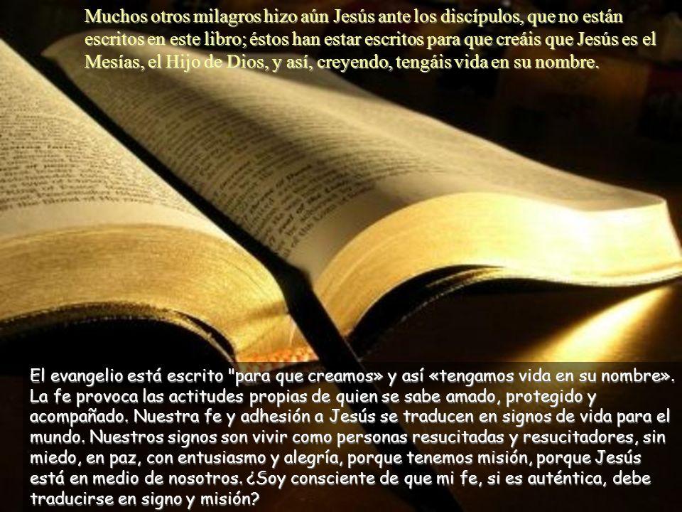 Muchos otros milagros hizo aún Jesús ante los discípulos, que no están escritos en este libro; éstos han estar escritos para que creáis que Jesús es el Mesías, el Hijo de Dios, y así, creyendo, tengáis vida en su nombre.