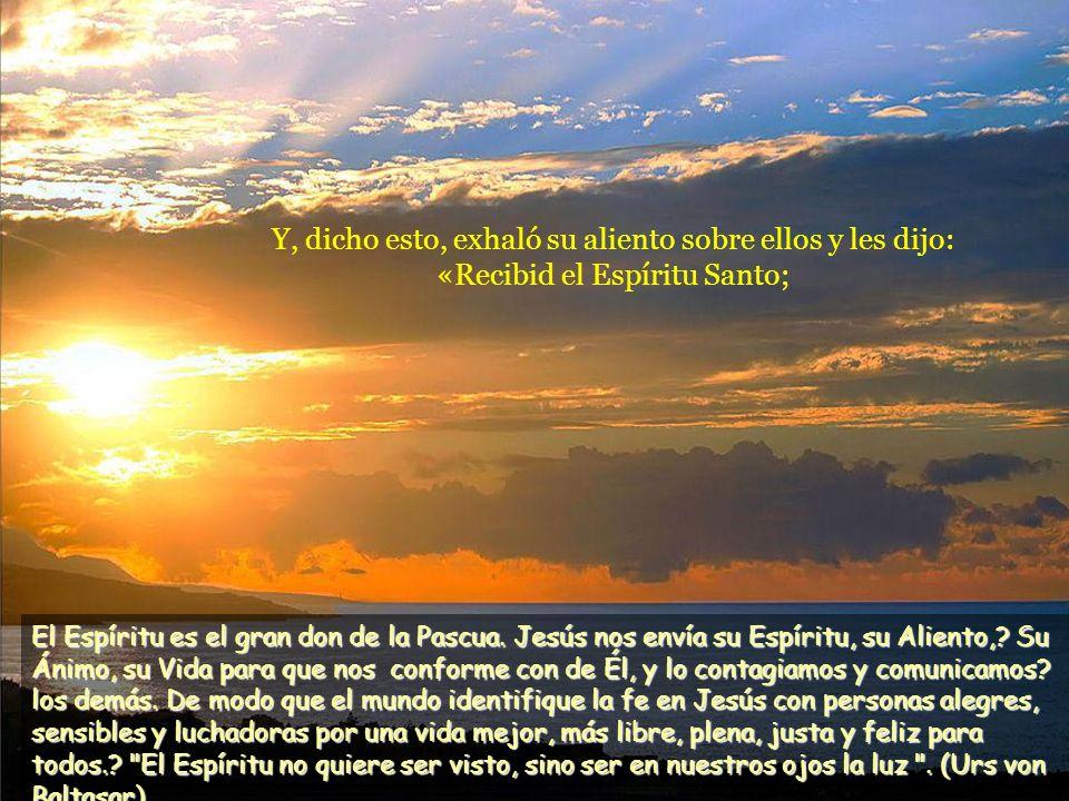 Y, dicho esto, exhaló su aliento sobre ellos y les dijo: «Recibid el Espíritu Santo;