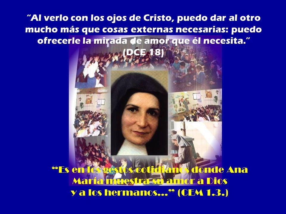 Es en los gestos cotidianos donde Ana María muestra su amor a Dios