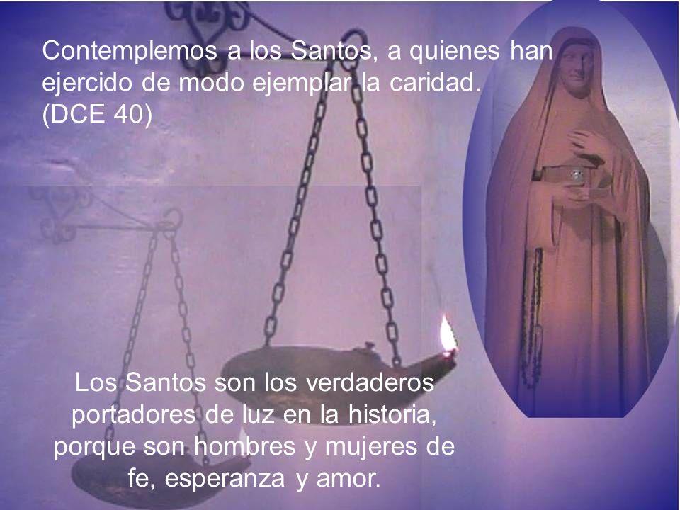 Contemplemos a los Santos, a quienes han ejercido de modo ejemplar la caridad. (DCE 40)