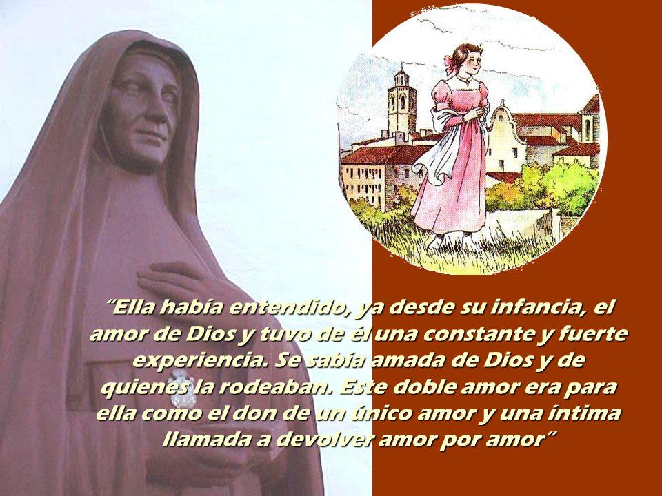Ella había entendido, ya desde su infancia, el amor de Dios y tuvo de él una constante y fuerte experiencia.