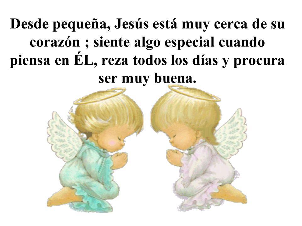 Desde pequeña, Jesús está muy cerca de su corazón ; siente algo especial cuando piensa en ÉL, reza todos los días y procura ser muy buena.
