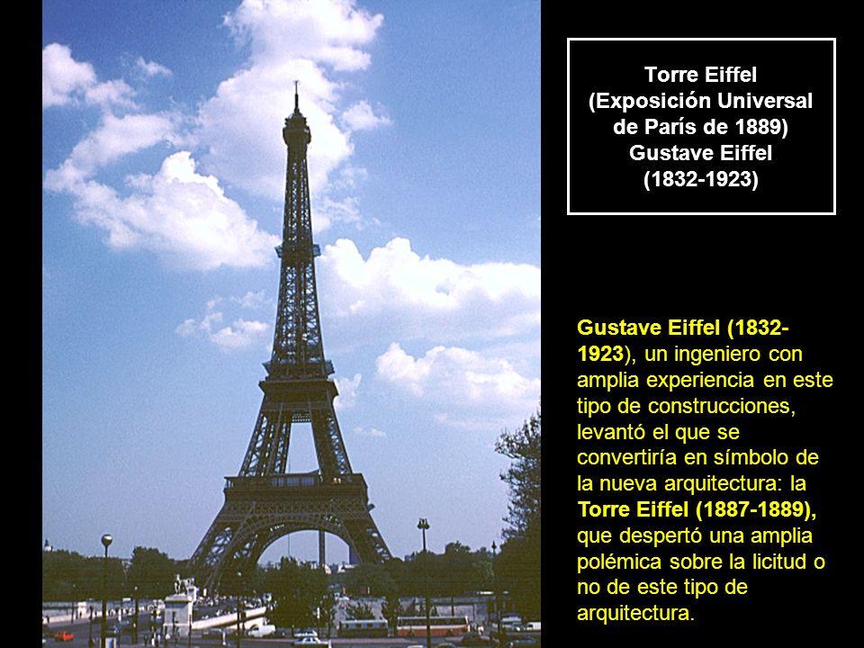 Torre Eiffel (Exposición Universal de París de 1889) Gustave Eiffel (1832-1923)