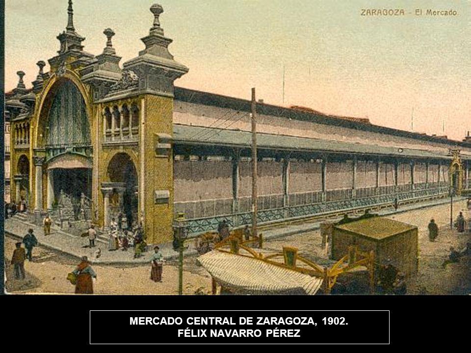 MERCADO CENTRAL DE ZARAGOZA, 1902. FÉLIX NAVARRO PÉREZ
