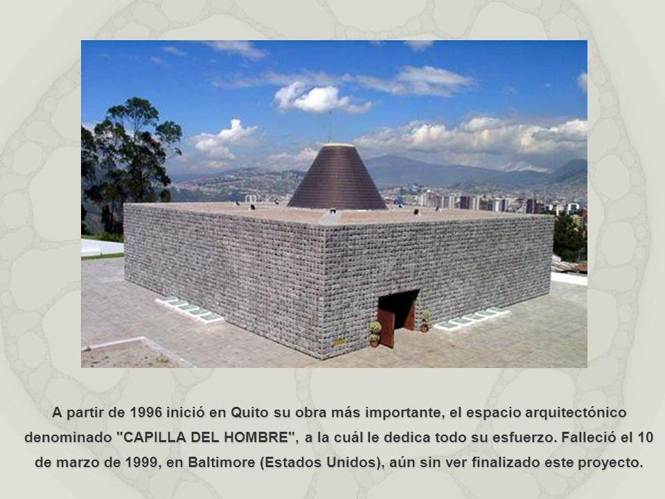 A partir de 1996 inició en Quito su obra más importante, el espacio arquitectónico denominado CAPILLA DEL HOMBRE , a la cuál le dedica todo su esfuerzo.