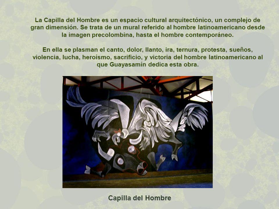 La Capilla del Hombre es un espacio cultural arquitectónico, un complejo de gran dimensión. Se trata de un mural referido al hombre latinoamericano desde la imagen precolombina, hasta el hombre contemporáneo.