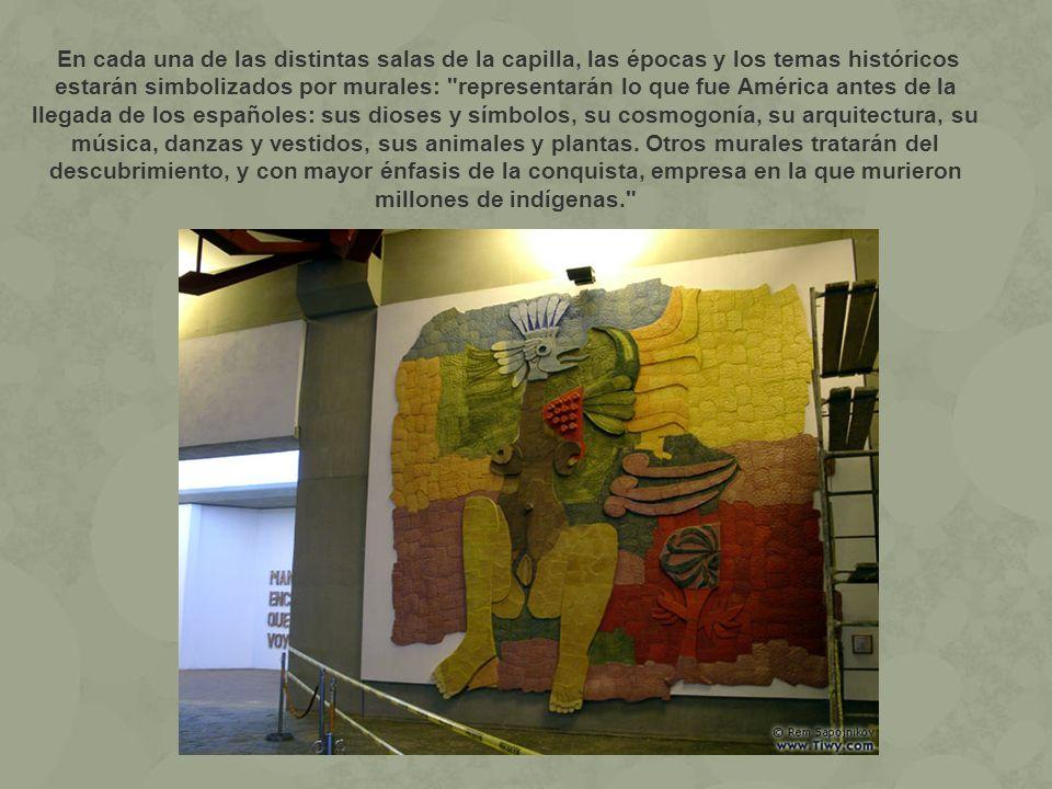 En cada una de las distintas salas de la capilla, las épocas y los temas históricos estarán simbolizados por murales: representarán lo que fue América antes de la llegada de los españoles: sus dioses y símbolos, su cosmogonía, su arquitectura, su música, danzas y vestidos, sus animales y plantas.